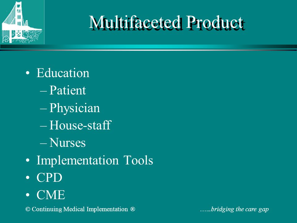 © Continuing Medical Implementation ® …...bridging the care gap Multiple Modalities of Distribution Targeted mailings Hard copy/photocopy Reprint/re-order Digital copy Web site CME programs Implementation networks