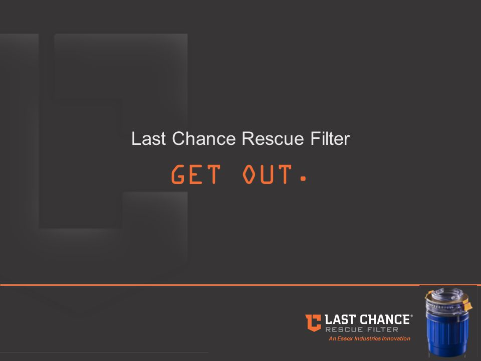 An Essex Industries Innovation Last Chance Rescue Filter GET OUT.