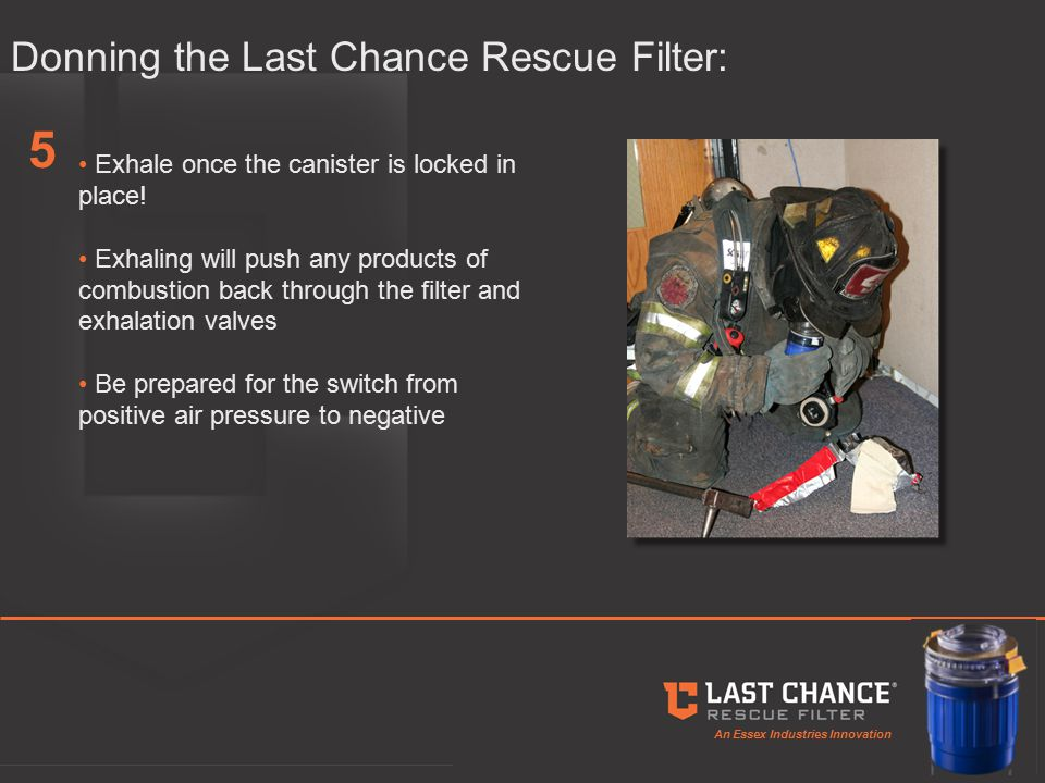 An Essex Industries Innovation Donning the Last Chance Rescue Filter: Exhale once the canister is locked in place.