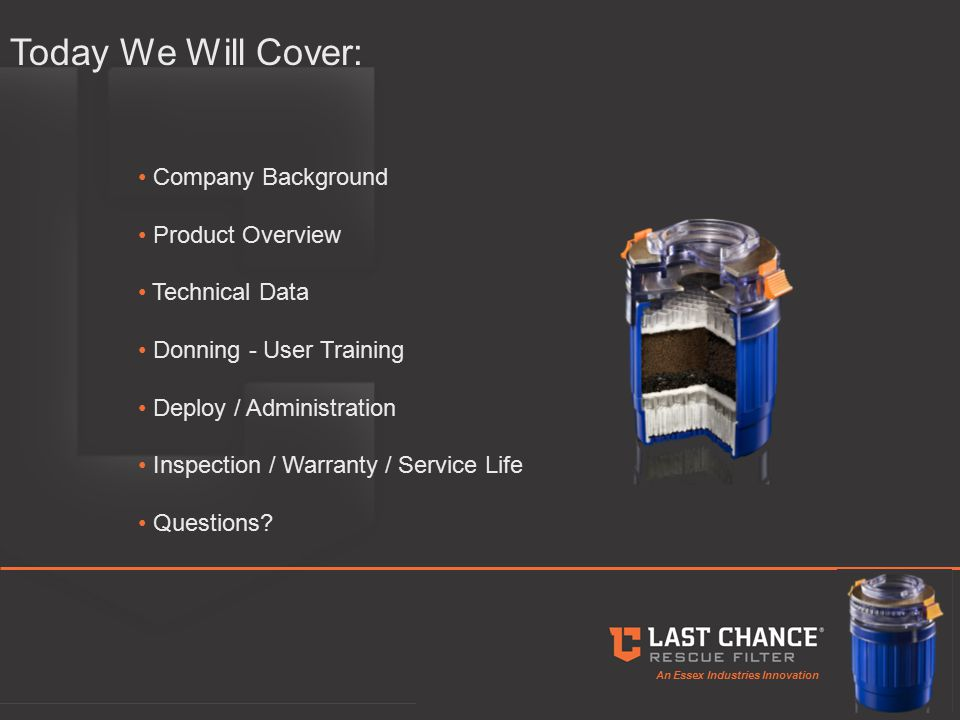 An Essex Industries Innovation Company Background Product Overview Technical Data Donning - User Training Deploy / Administration Inspection / Warranty / Service Life Questions.