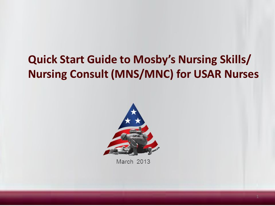 1 Quick Start Guide to Mosby's Nursing Skills/ Nursing Consult (MNS/MNC) for USAR Nurses March 2013