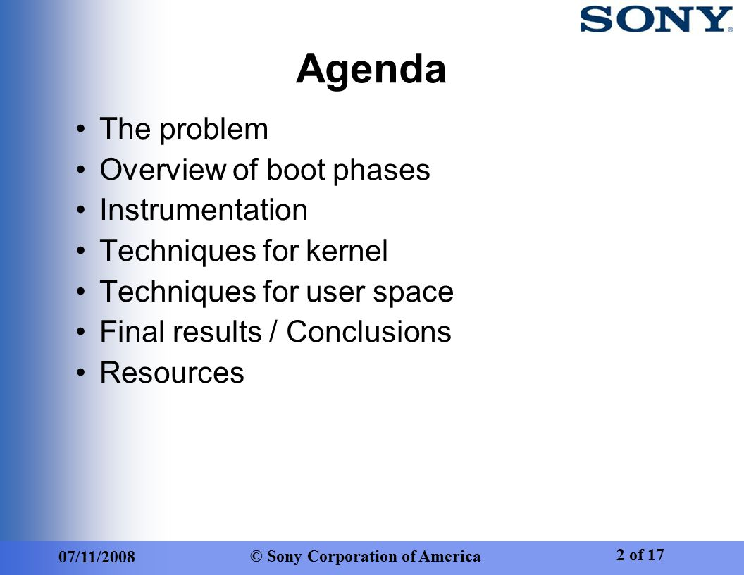 07/11/2008 © Sony Corporation of America 2 of 17 Agenda The problem Overview of boot phases Instrumentation Techniques for kernel Techniques for user