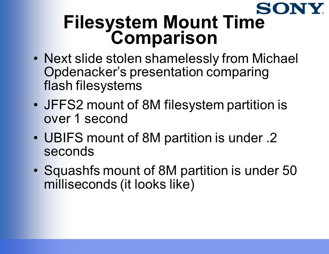 Filesystem Mount Time Comparison Next slide stolen shamelessly from Michael Opdenacker's presentation comparing flash filesystems JFFS2 mount of 8M fi