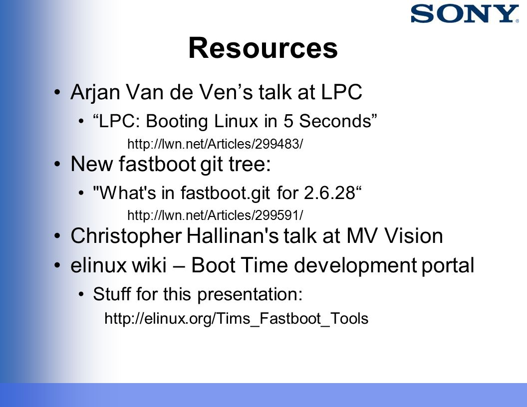 "Resources Arjan Van de Ven's talk at LPC ""LPC: Booting Linux in 5 Seconds"" http://lwn.net/Articles/299483/ New fastboot git tree:"
