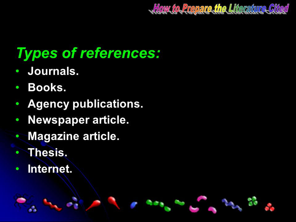 Types of references: Journals. Books. Agency publications. Newspaper article. Magazine article. Thesis. Internet.
