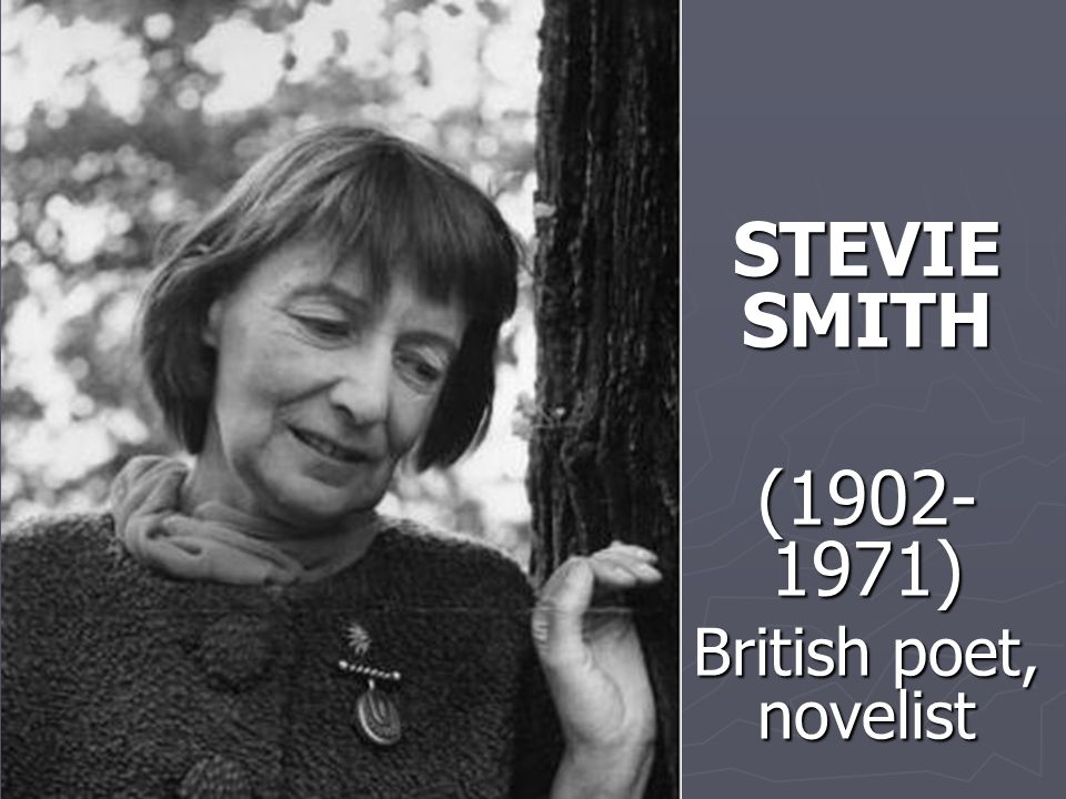 STEVIE SMITH (1902- 1971) British poet, novelist Presented by Ümmügülsüm ACI Ümmügülsüm ACI
