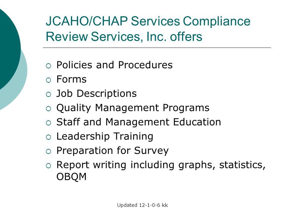 Updated 12-1-0-6 kk JCAHO/CHAP Services Compliance Review Services, Inc. offers  Policies and Procedures  Forms  Job Descriptions  Quality Managem