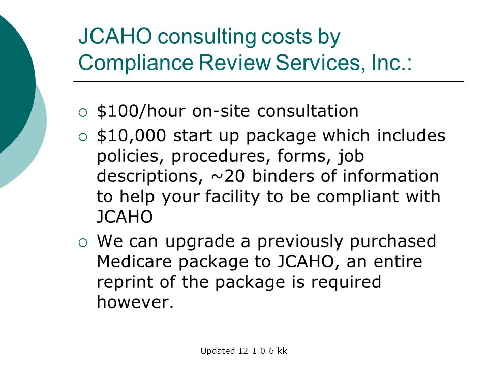 Updated 12-1-0-6 kk JCAHO consulting costs by Compliance Review Services, Inc.:  $100/hour on-site consultation  $10,000 start up package which incl