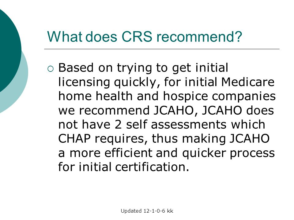 Updated 12-1-0-6 kk What does CRS recommend?  Based on trying to get initial licensing quickly, for initial Medicare home health and hospice companie