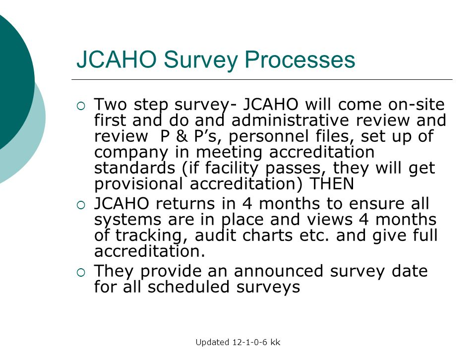 Updated 12-1-0-6 kk JCAHO Survey Processes  Two step survey- JCAHO will come on-site first and do and administrative review and review P & P's, perso