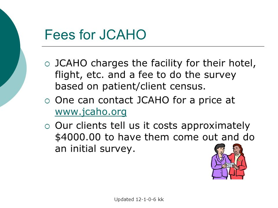 Updated 12-1-0-6 kk Fees for JCAHO  JCAHO charges the facility for their hotel, flight, etc. and a fee to do the survey based on patient/client censu