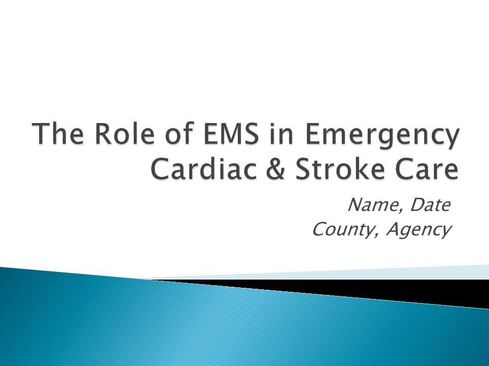  Introduce Washington's new Emergency Cardiac and Stroke System  Review cardiac & stroke protocol guidelines  Review cardiac & stroke triage tools  Administer stroke F.A.S.T.