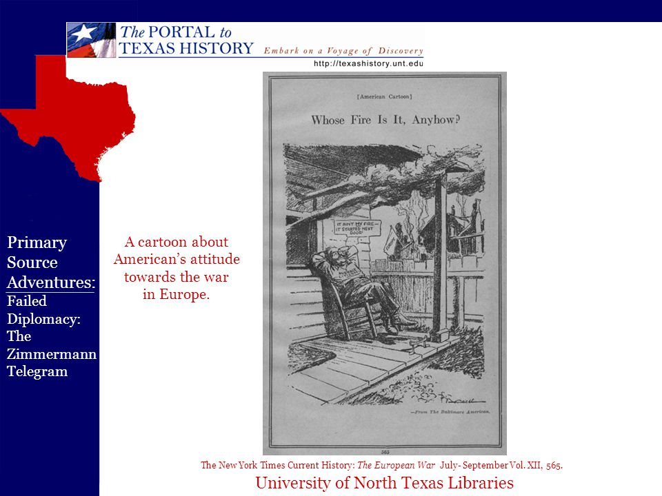 University of North Texas Libraries Primary Source Adventures: Failed Diplomacy: The Zimmermann Telegram The New York Times Current History: The European War July- September Vol.