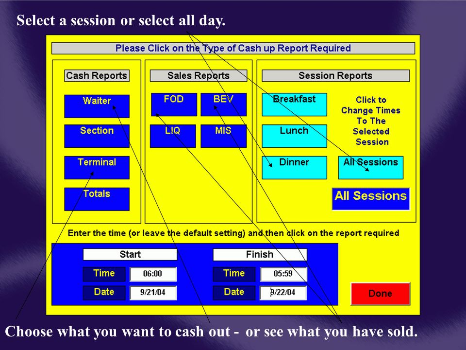 Select a session or select all day. Choose what you want to cash out -or see what you have sold.
