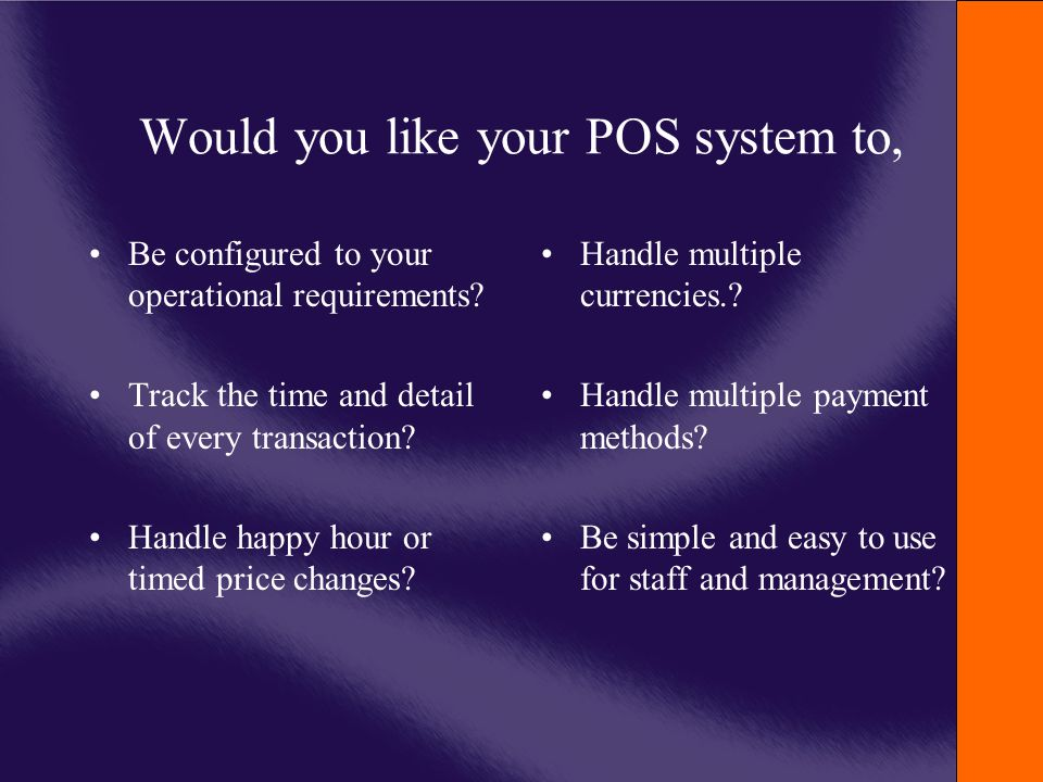 Would you like your POS system to, Be configured to your operational requirements.