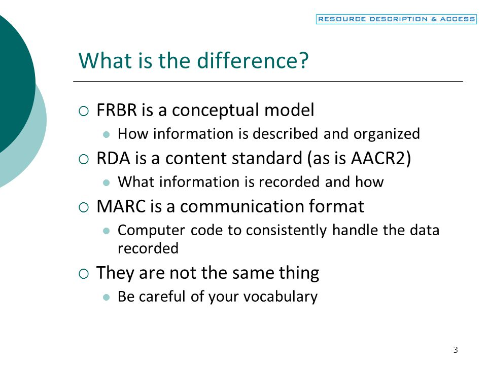 4 MARC field ≠ RDA instruction  MARC fields are containers for content  Not a one-to- one relationship to a specific RDA instruction  RDA describes content to be recorded that sometimes ends up in different fields