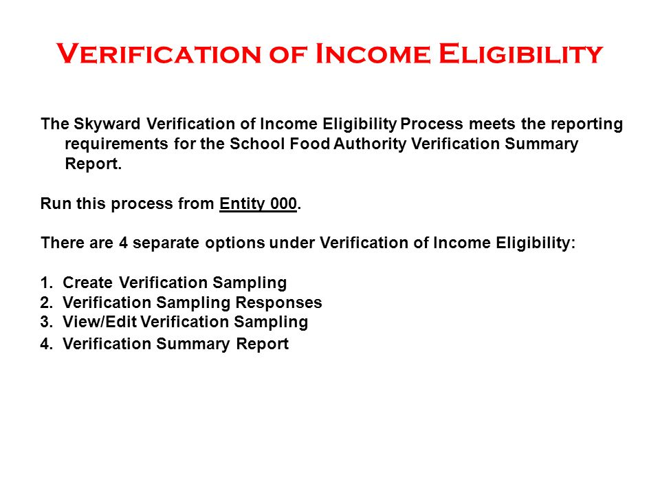 Verification of Income Eligibility The Skyward Verification of Income Eligibility Process meets the reporting requirements for the School Food Authority Verification Summary Report.