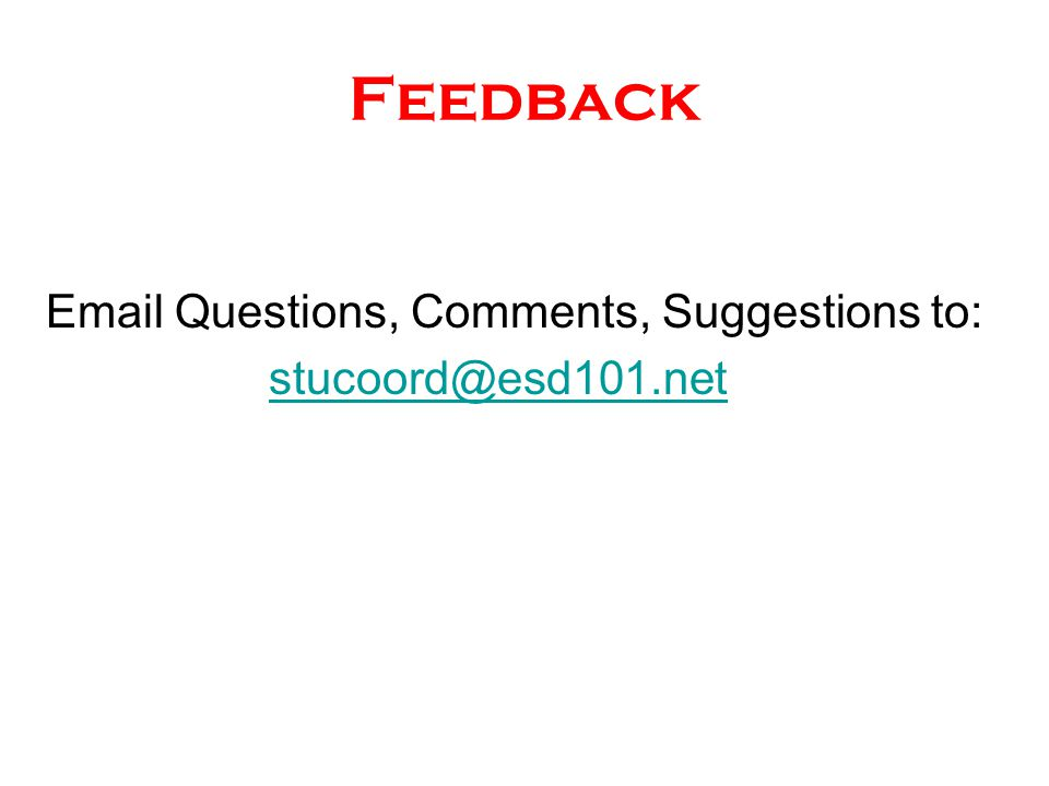 Feedback Email Questions, Comments, Suggestions to: stucoord@esd101.net