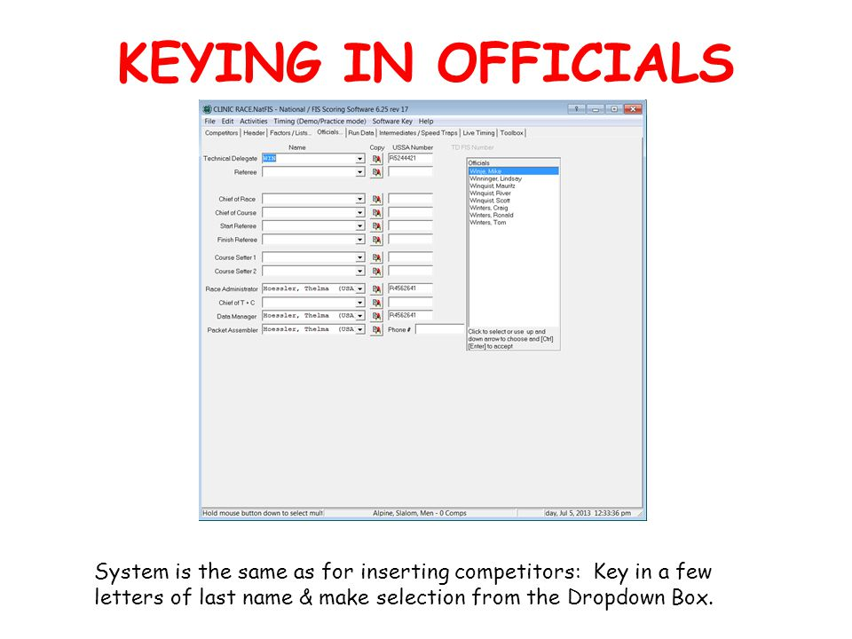 KEYING IN OFFICIALS System is the same as for inserting competitors: Key in a few letters of last name & make selection from the Dropdown Box.