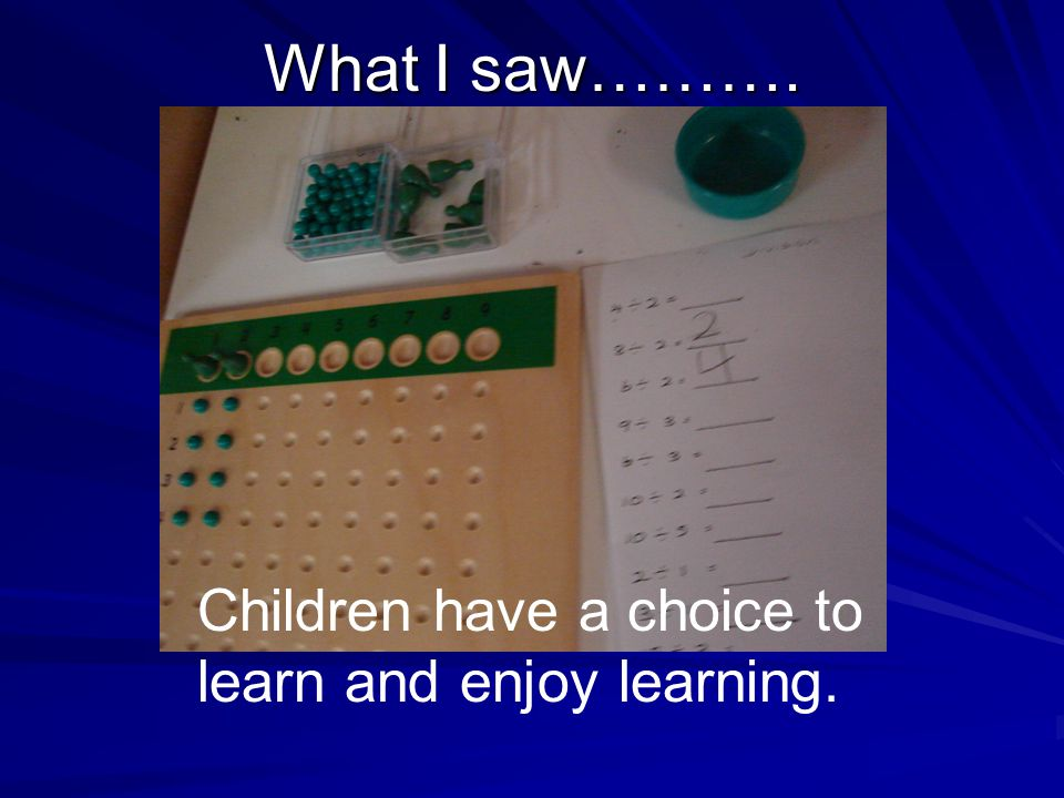Children have a choice to learn and enjoy learning. What I saw……….