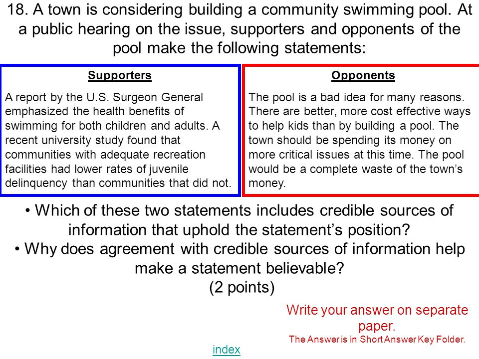 18. A town is considering building a community swimming pool. At a public hearing on the issue, supporters and opponents of the pool make the followin