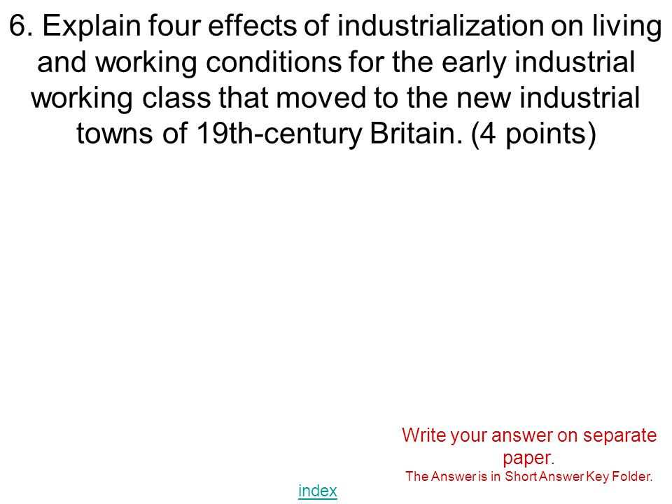 6. Explain four effects of industrialization on living and working conditions for the early industrial working class that moved to the new industrial