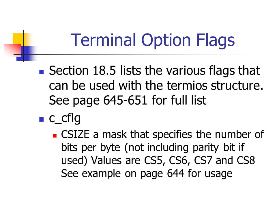 Terminal Option Flags Section 18.5 lists the various flags that can be used with the termios structure.