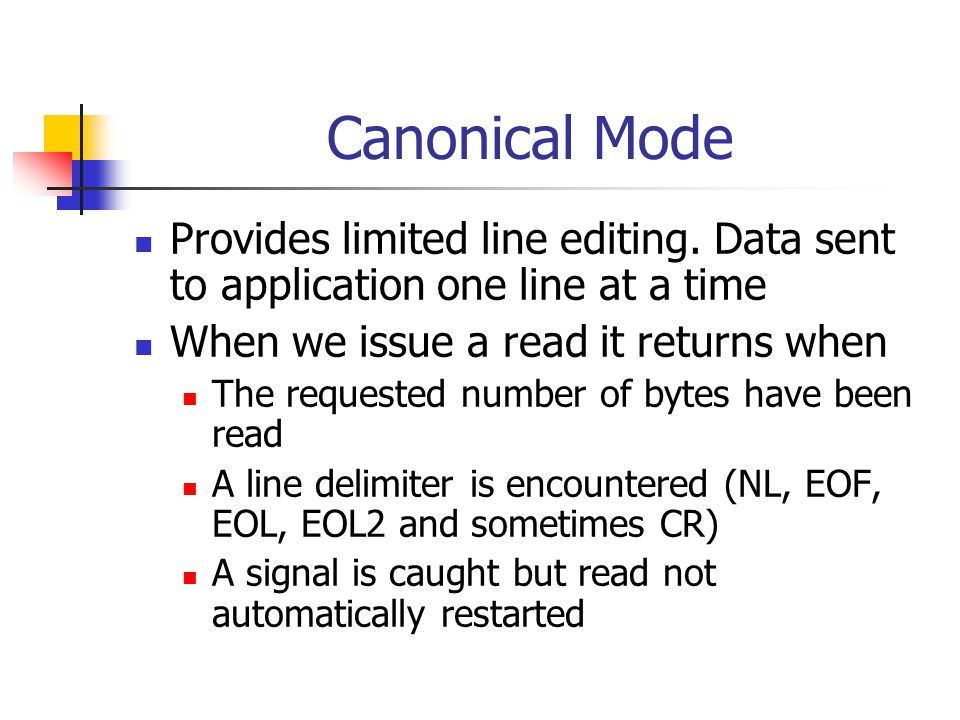 Canonical Mode Provides limited line editing.