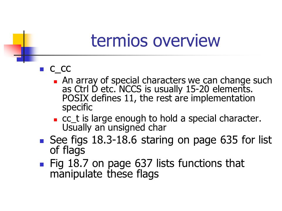 termios overview c_cc An array of special characters we can change such as Ctrl D etc.