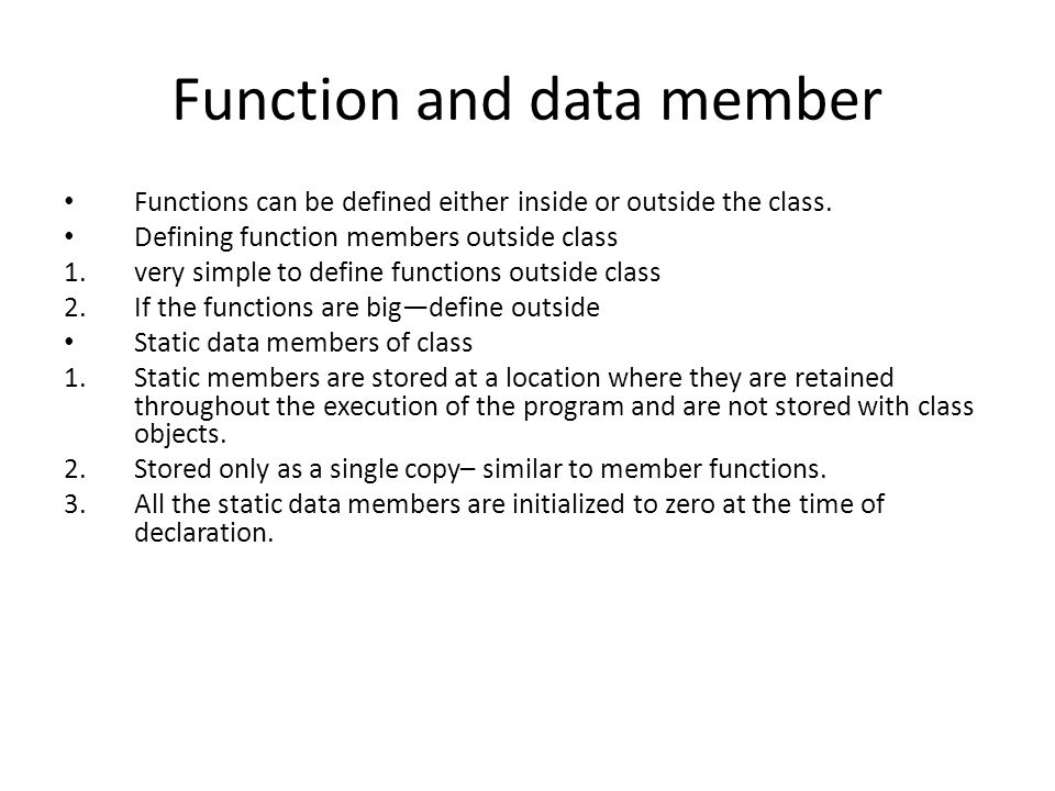 Function and data member Functions can be defined either inside or outside the class.