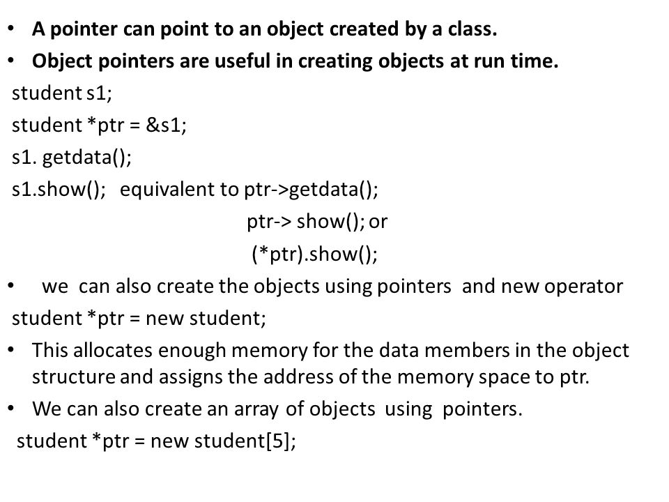 A pointer can point to an object created by a class.