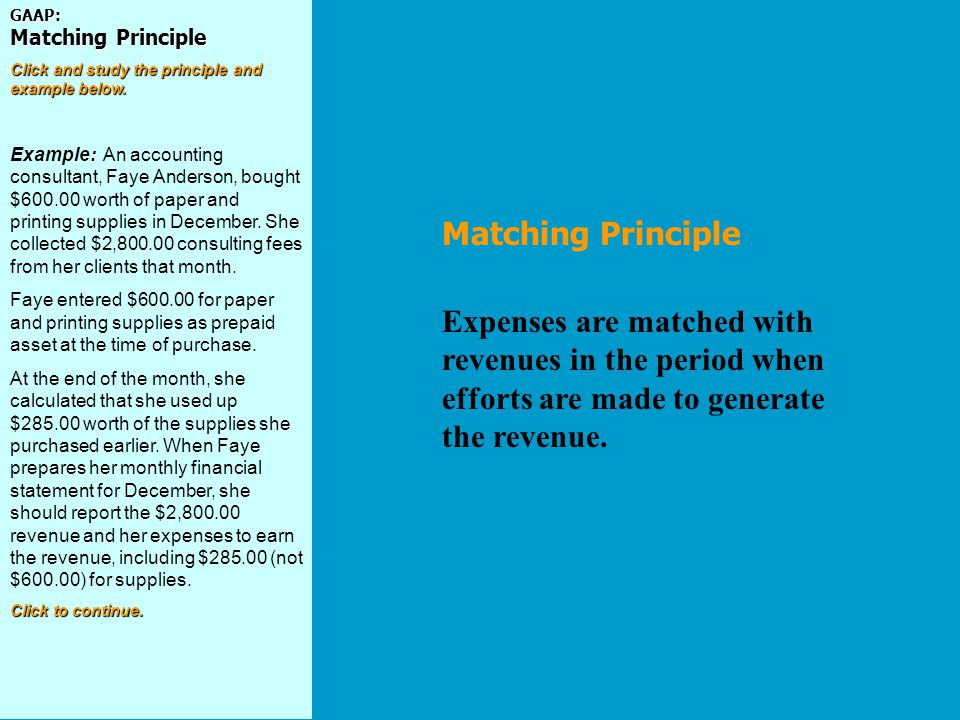 GAAP: Matching Principle Click and study the principle and example below. Example: An accounting consultant, Faye Anderson, bought $600.00 worth of pa