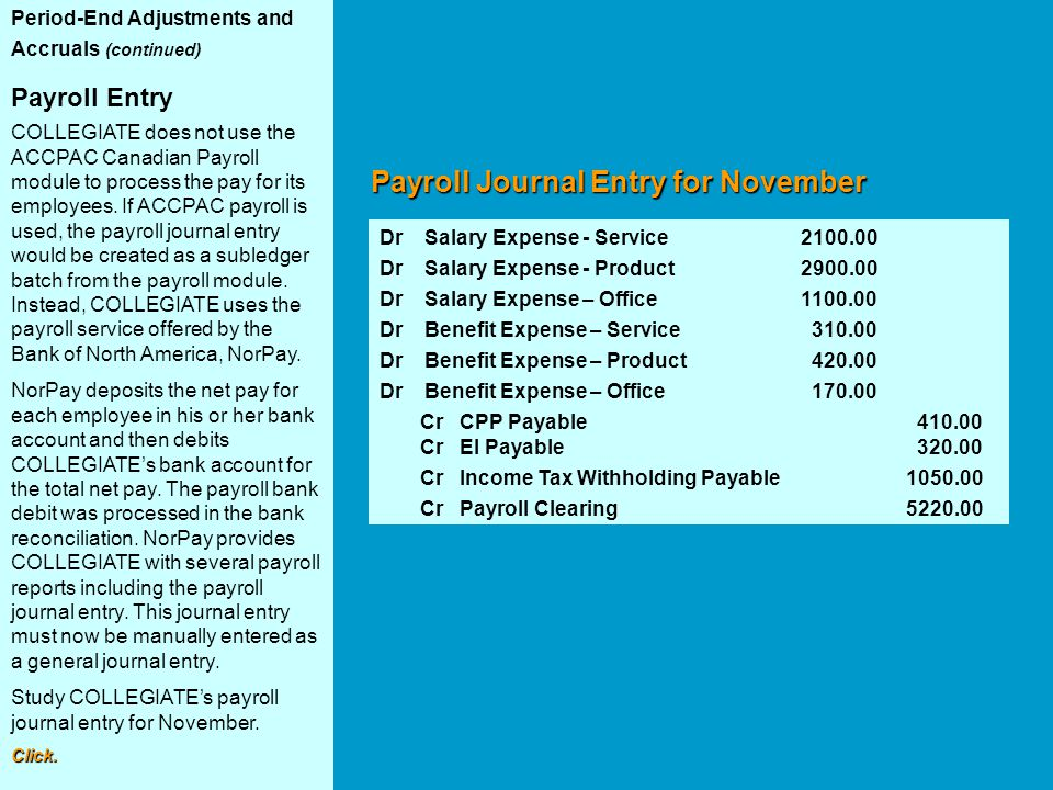 Period-End Adjustments and Accruals (continued) Payroll Entry COLLEGIATE does not use the ACCPAC Canadian Payroll module to process the pay for its em
