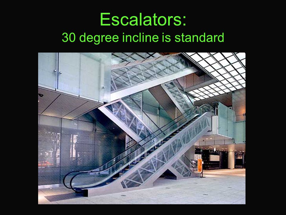 Escalators: 30 degree incline is standard