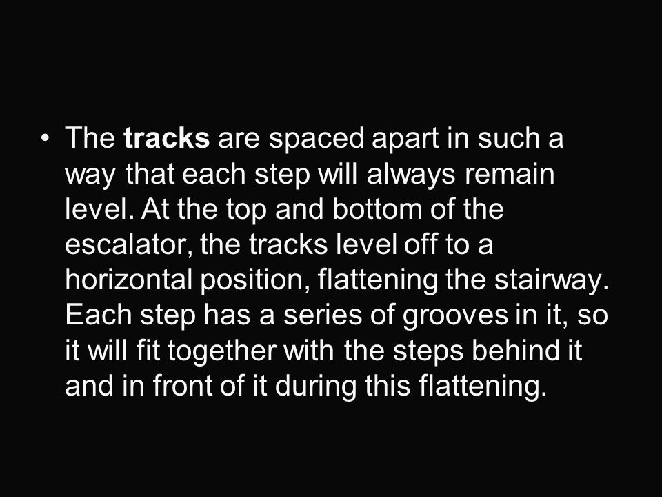 The tracks are spaced apart in such a way that each step will always remain level.