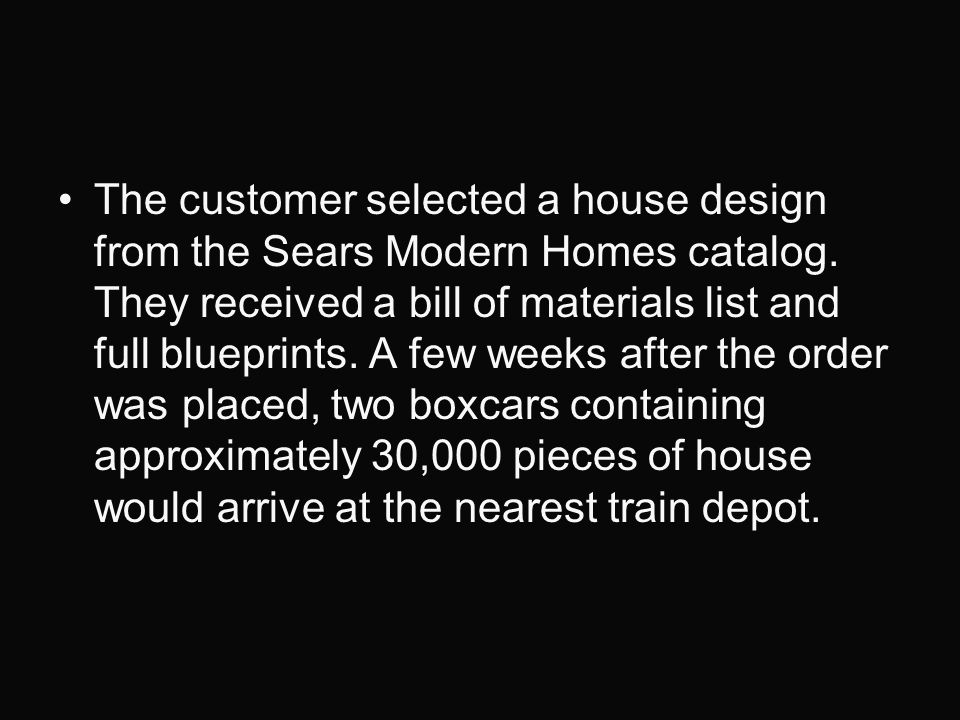 The customer selected a house design from the Sears Modern Homes catalog.