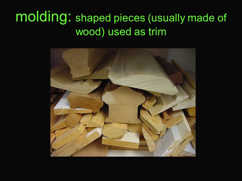 molding: shaped pieces (usually made of wood) used as trim