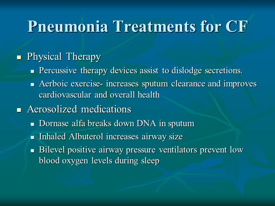 Pneumonia Treatments for CF Physical Therapy Physical Therapy Percussive therapy devices assist to dislodge secretions. Percussive therapy devices ass