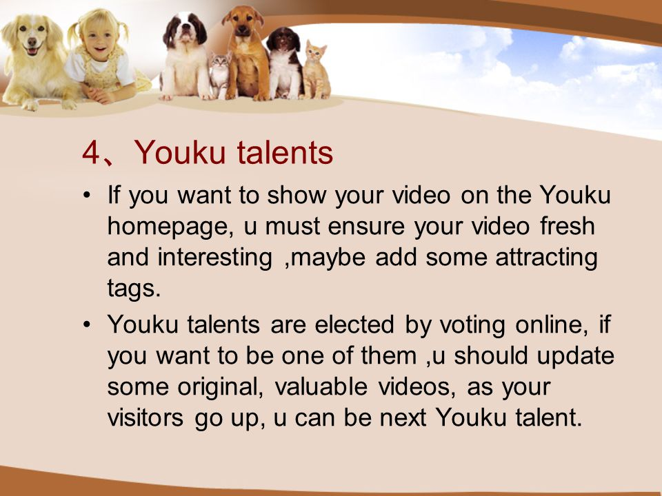 4 、 Youku talents If you want to show your video on the Youku homepage, u must ensure your video fresh and interesting,maybe add some attracting tags.