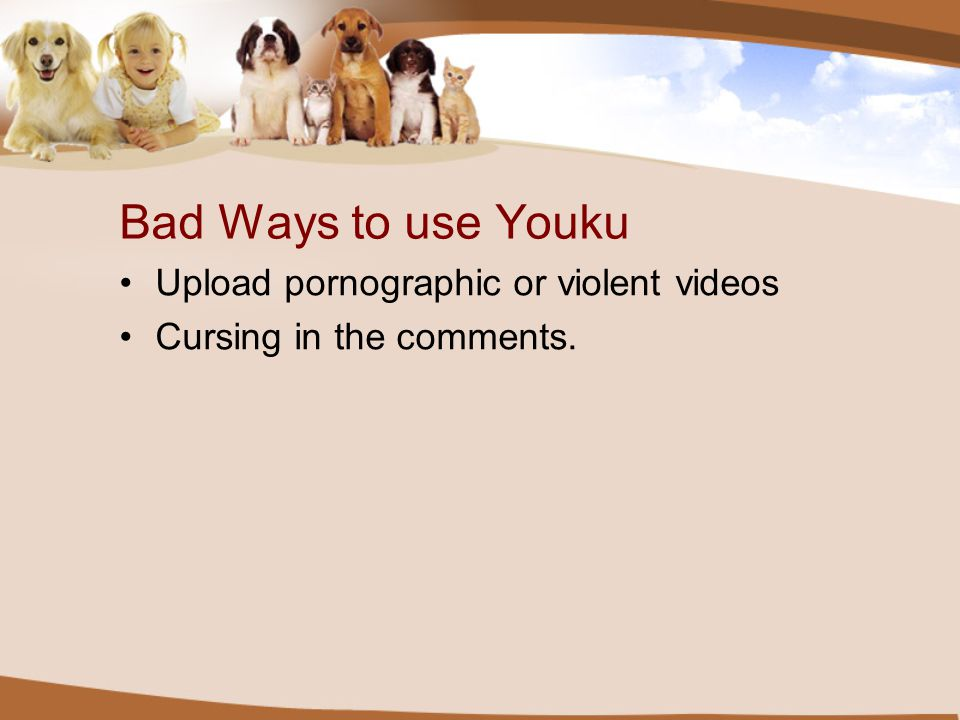 Bad Ways to use Youku Upload pornographic or violent videos Cursing in the comments.