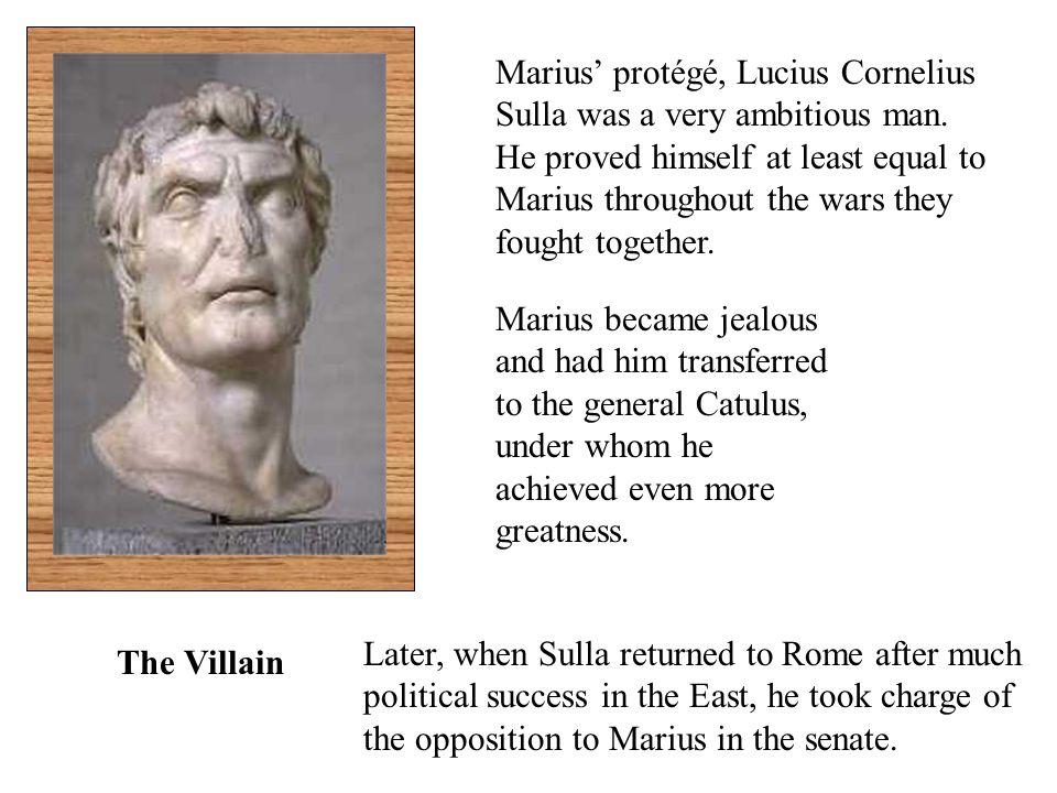 Marius' protégé, Lucius Cornelius Sulla was a very ambitious man.