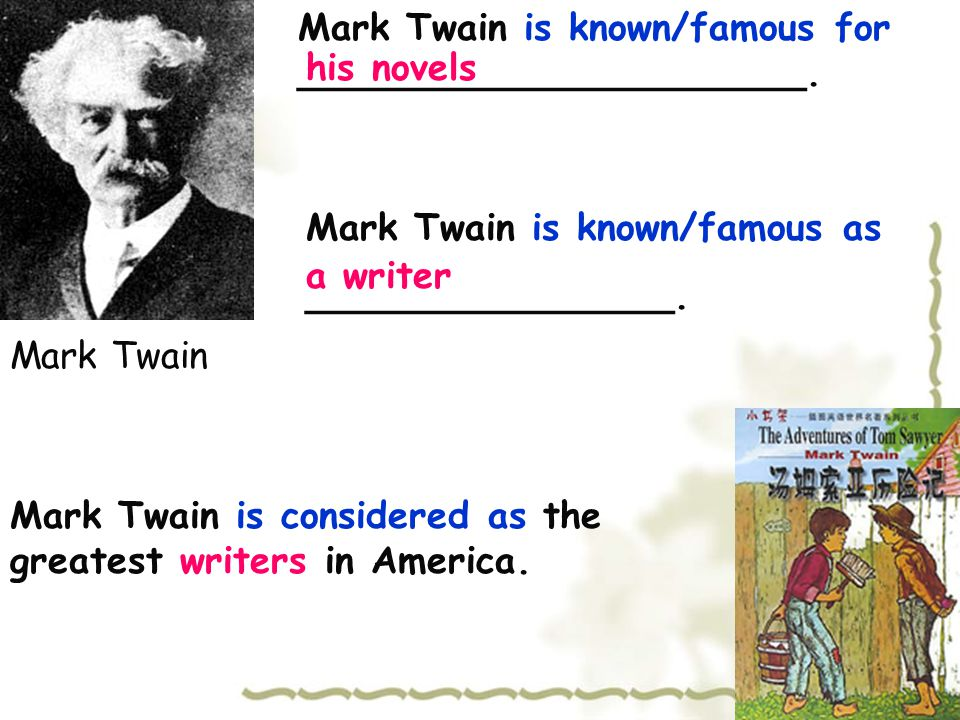 Mark Twain is known/famous for ______________________.