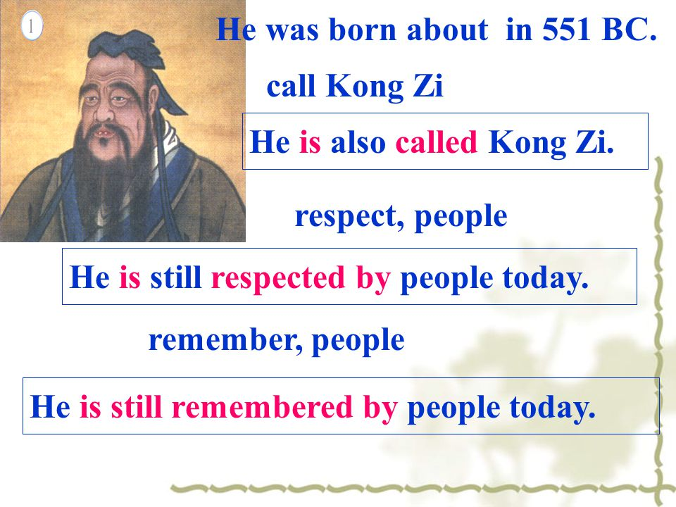 He was born about in 551 BC. He is also called Kong Zi.