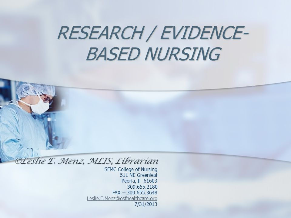 RESEARCH / EVIDENCE- BASED NURSING ©Leslie E.