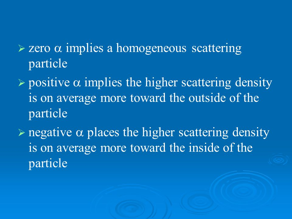   zero  implies a homogeneous scattering particle   positive  implies the higher scattering density is on average more toward the outside of the particle   negative  places the higher scattering density is on average more toward the inside of the particle