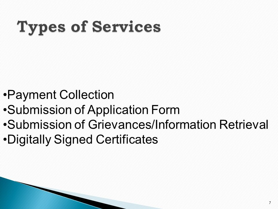 7 Payment Collection Submission of Application Form Submission of Grievances/Information Retrieval Digitally Signed Certificates