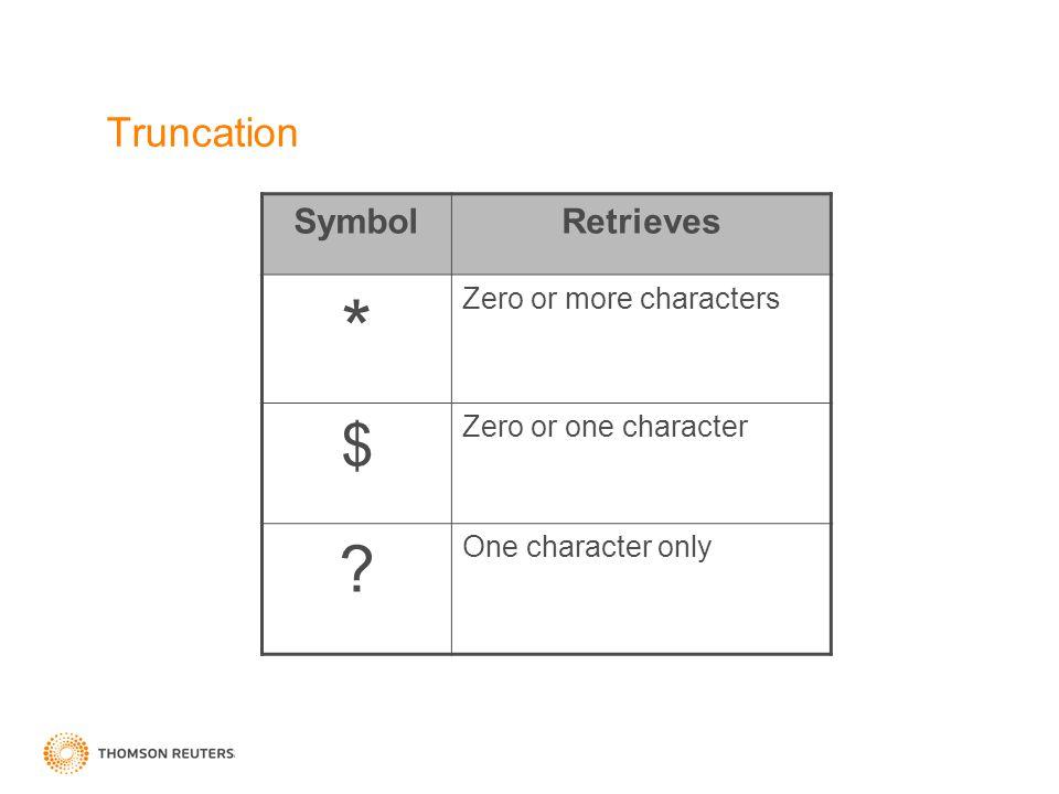 Truncation SymbolRetrieves * Zero or more characters $ Zero or one character ? One character only