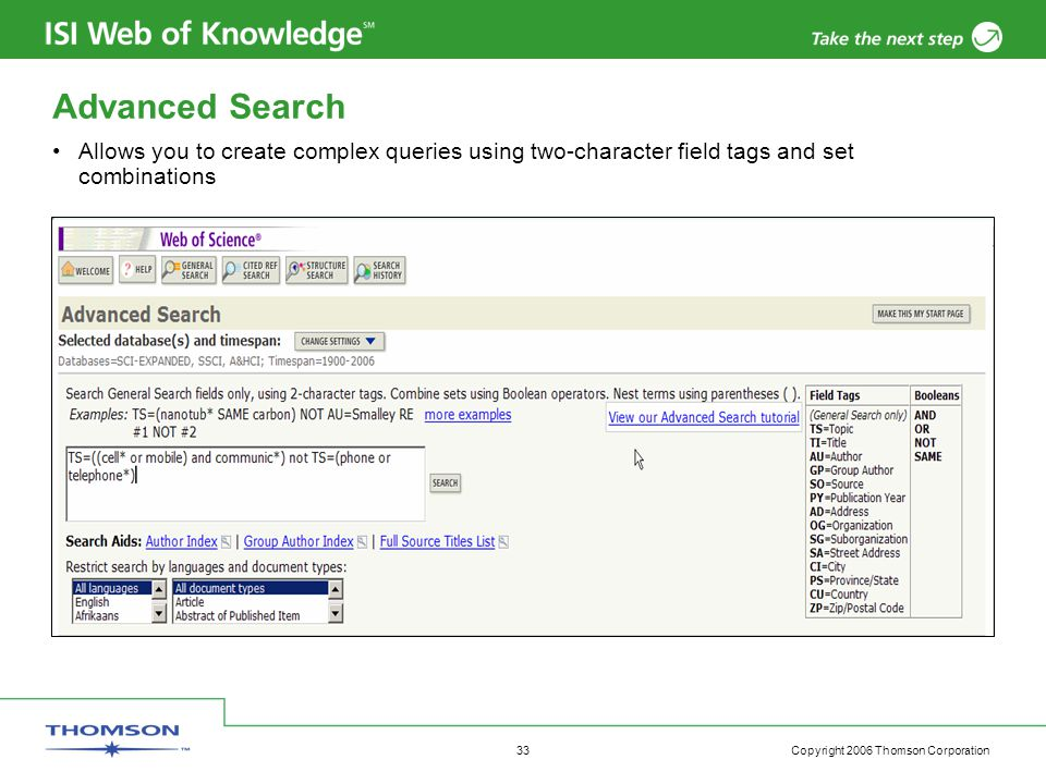 Copyright 2006 Thomson Corporation 33 Advanced Search Allows you to create complex queries using two-character field tags and set combinations