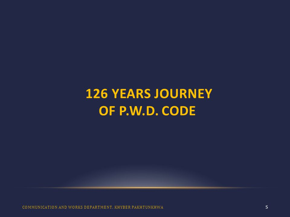126 YEARS JOURNEY OF P.W.D. CODE 5 COMMUNICATION AND WORKS DEPARTMENT, KHYBER PAKHTUNKHWA