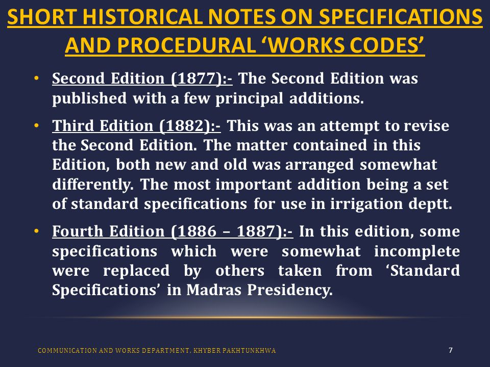 SHORT HISTORICAL NOTES ON SPECIFICATIONS AND PROCEDURAL 'WORKS CODES' 8 Fifth Edition (1896):- This new edition in somewhat reformed shape was brought by Mr.